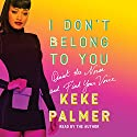 I Don't Belong to You: Quiet the Noise and Find Your Voice Audiobook by Keke Palmer Narrated by Keke Palmer