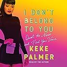 I Don't Belong to You: Quiet the Noise and Find Your Voice Hörbuch von Keke Palmer Gesprochen von: Keke Palmer
