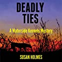 Deadly Ties: Waterside Kennels Mystery, Book 1 (       UNABRIDGED) by Susan Holmes Narrated by Robin Rowan
