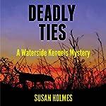 Deadly Ties: Waterside Kennels Mystery, Book 1 | Susan Holmes