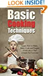 Basic Cooking Techniques: Learn How t...