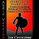 Spiritual Warfare: Understanding Biblical Truths & Satan's Deceptions (       UNABRIDGED) by Jan Coverstone Narrated by Paul Bloede