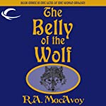 The Belly of the Wolf: Lens of the World, Book 3 (       UNABRIDGED) by R. A. MacAvoy Narrated by Jeremy Arthur