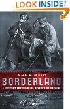 Borderland: A Journey through the History of Ukraine