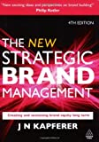 The New Strategic Brand Management: Creating and Sustaining Brand Equity Long Term 4th edition (New Strategic Brand Management: Creating & Sustaining Brand Equity)