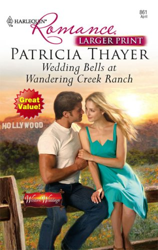 Wedding Bells At Wandering Creek Ranch (Harlequin Romance: Western Weddings), PATRICIA THAYER