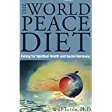 "World Peace Diet: Eat for Spiritual Health and Social Harmony: Eating for Spiritual Health and Social Harmonyvon ""Will Tuttle"""