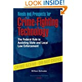 Needs and Prospects for Crime-Fighting Technology: The Federal Role in Assisting State and Local Law Enforcement...