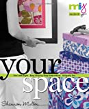 Shannon Mullen Your Space: Sew with Style, Easy Step-by-step Instructions, Uniquely You (Make It You)