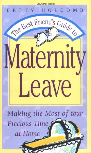 The Best Friend's Guide To Maternity Leave: Making The Most Of Your Precious Time At Home