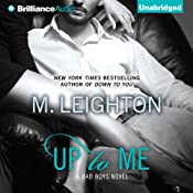 Up to Me: The Bad Boys, Book 2 | [M. Leighton]
