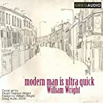 Modern Man Is Ultra Quick: A Litcast | William Wright