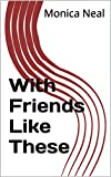 With Friends Like These (The Guardian Chronicles: Katrina #2)