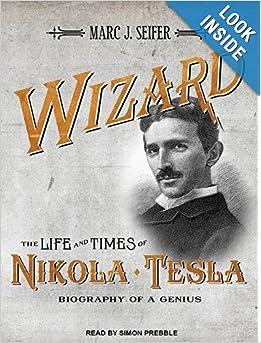 The Life And Times Of Nikola Tesla  -  Marc J. Seifer
