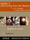 Habit 2: Discovering Your Life Mission From: The 7 Habits of Highly Effective People