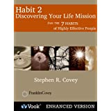 Habit 2: Discovering Your Life Mission From: The 7 Habits of Highly Effective People ~ Stephen COVEY