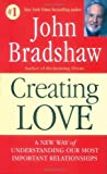 Creating Love: The Next Great Stage of Growth (0553373056) by Bradshaw, John