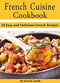 (FREE on 5/30) French Cuisine Cookbook: 50 Easy And Delicious French Recipes by Patrick Smith - http://eBooksHabit.com