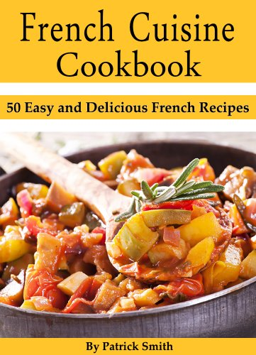 Free Kindle Book : French Cuisine Cookbook: 50 Easy and Delicious French Recipes (French Cooking, French Recipes, French Food, Quick & Easy)