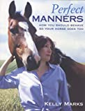 Perfect Manners: Mutual Respect for Horses and Humans