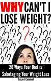 Why Cant I Lose Weight? 26 Ways Your Diet is Sabotaging Your Weight Loss (& What to Do About It)