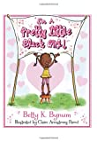 Im a Pretty Little Black Girl! (Im a Girl! Collection)