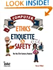 Computer Ethics, Etiquette, and Safety for the 21St-Century Student