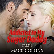 Addicted to My Sugar Daddy: Part 1 | [Mack Collins]