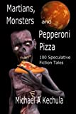 img - for Martians, Monsters and Pepperoni Pizza: 100 Speculative Fiction Tales book / textbook / text book