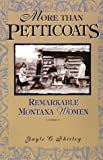 More than Petticoats: Remarkable Montana Women (More than Petticoats Series)