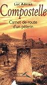 Compostelle : Carnet de route d'un p�lerin par Adrian