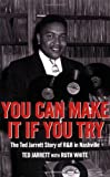 You Can Make It If You Try: The Ted Jarrett Story of R&B in Nashville