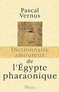 Dictionnaire amoureux de l'Egypte pharaonique