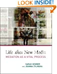 Life after New Media: Mediation as a...
