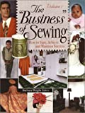 """The """"Business"""" of Sewing: How to Start, Achieve and Maintain Success, Vol. 1"""