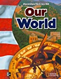 img - for MacMillan/McGraw-Hill Our World, Grade 6 (Mcgraw-Hill Social Studies) book / textbook / text book