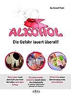 ALKOHOL - DIE GEFAHR LAUERT ÜBERALL!: ALKOHOL, STERNEKOCH UND 25 LEBENSMITTELKONZERNE (GERMAN EDITION)
