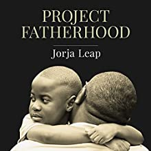 Project Fatherhood: A Story of Courage and Healing in One of America's Toughest Communities (       UNABRIDGED) by Jorja Leap Narrated by Randye Kaye