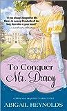 To Conquer Mr. Darcy (A Pride & Prejudice Variation Book 7)