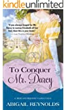 To Conquer Mr. Darcy (A Pride & Prejudice Variation Book 7)