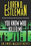 You Know Who Killed Me: An Amos Walker Novel (Amos Walker Novels)