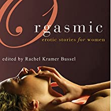 Orgasmic: Erotica for Women (       UNABRIDGED) by Rachel Kramer Bussel (Editor), Lolita Lopez, Donna George Storey, Elizabeth Coldwell, Jacqueline Applebee Narrated by Lucy Malone