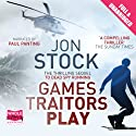 Games Traitors Play (       UNABRIDGED) by Jon Stock Narrated by Paul Panting