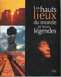 Les  hauts lieux du monde et leurs légendes