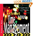 Kickstart Your Time Management: The Complete Guide to Great Work Habits (The Kickstart Series)