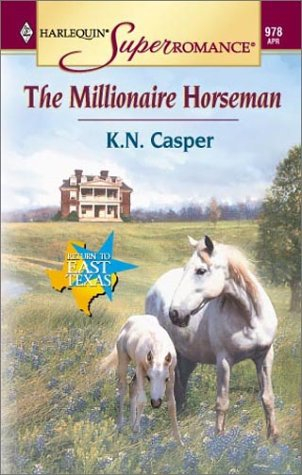 Millionaire Horseman: Return to East Texas (Harlequin Superromance No. 978), K. N. Casper