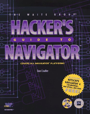 hackers-guide-to-navigator-includes-netscape-navigator-4-for-windows-macintosh-and-unix