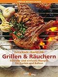 Grillen und Räuchern. Schnelle und einfache Rezepte für Garten und Balkon (einfach besser kochen)