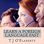 Learn a Foreign Language Fast: The Secret to Learning a Second Language Quickly | TJ O'Flaherty
