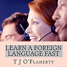 Learn a Foreign Language Fast: The Secret to Learning a Second Language Quickly (       UNABRIDGED) by TJ O'Flaherty Narrated by Jack Nolan